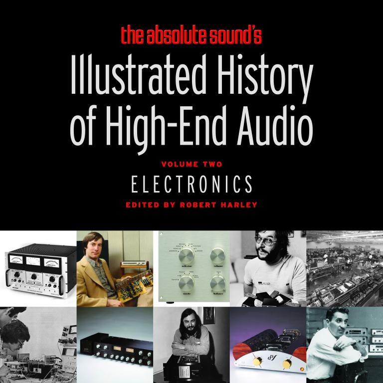 Illustrated History of High-End Audio - Volume 2: Electronics